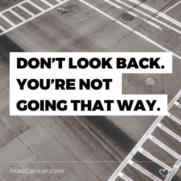 Inspirational Cancer Quote Dont Look Back