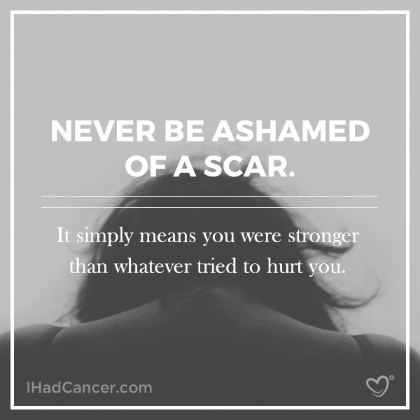 Inspirational Cancer Quote Never Be Ashamed Of A Scar