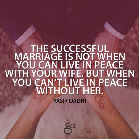 Islamic Marriage Love Quotes For Husbands And Wifes The Successful Marriage Is Not When You Can Live In Peace With Your Wife But When You Cant Live