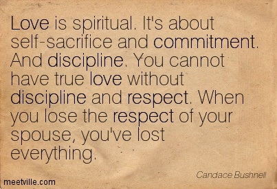 Love Is Spiritual Its About Self Sacrifice And Commitment And Discipline You Cannot Have True Love