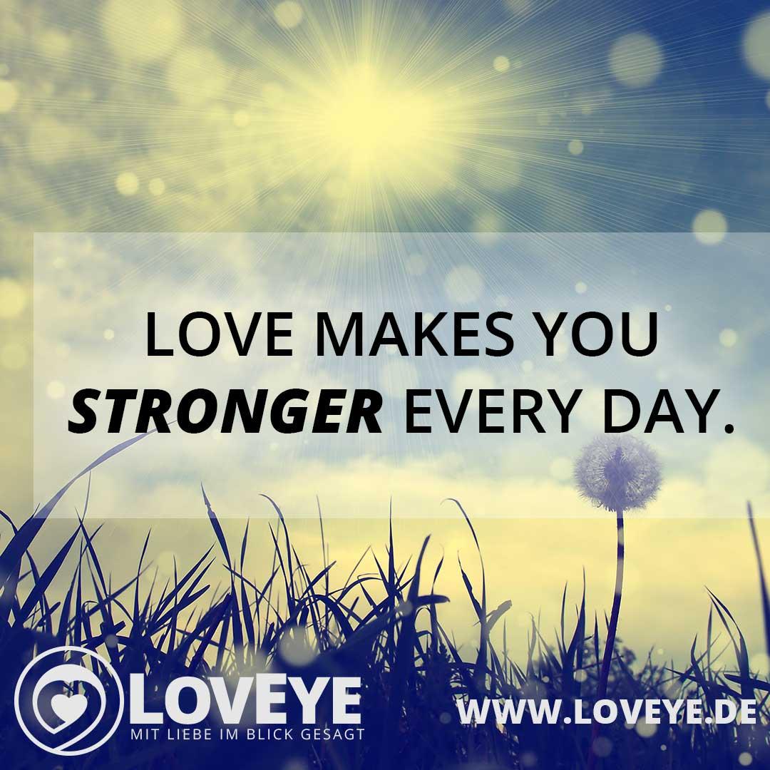 Bilder Spruch Love Makes You Stronger Every Day Englische Liebesspruche Abonnieren