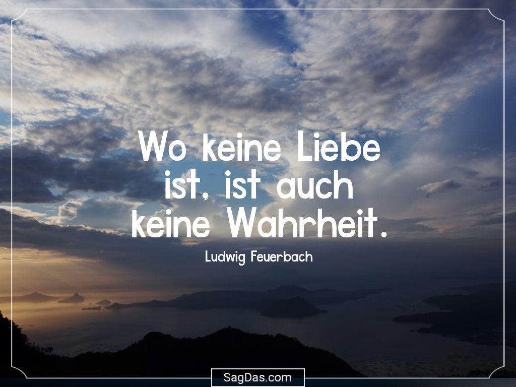 Spruche Die Wahrheit.Ludwig Feuerbach Zitat Wo Keine Liebe Ist Ist Auch Leben