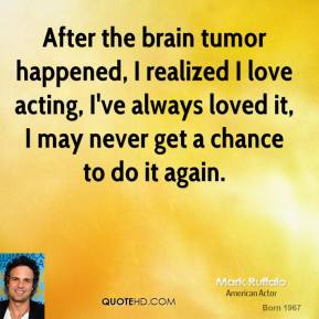 Mark Ruffalo After Thein Tumor Happened I Realized I Love Acting I