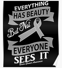 Everything Has Beauty But Not Everyone Sees It In Cancer Awareness Quote Poster