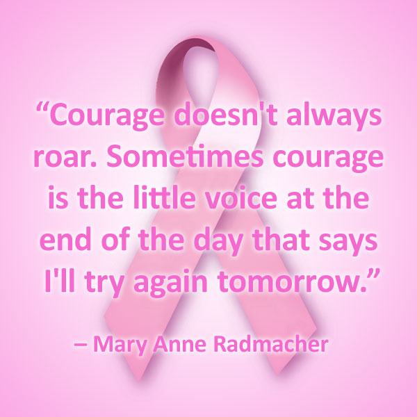 T Cancer Quotes Courage Doesnt Always Roar Sometimes Courage Is The