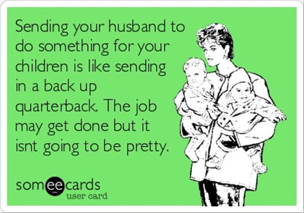 Sending Your Funny Quotes About Husbands Do Something For Children Like Sending Back Up Quarterback Get