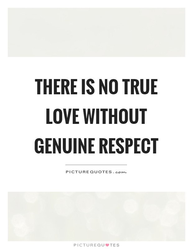 There Is No True Love Without Genuine Respect Picture Quote