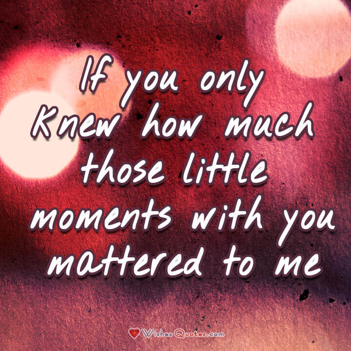 I Love You Love Quotes For Her If You Only Knew How Much Those Little Moments With You