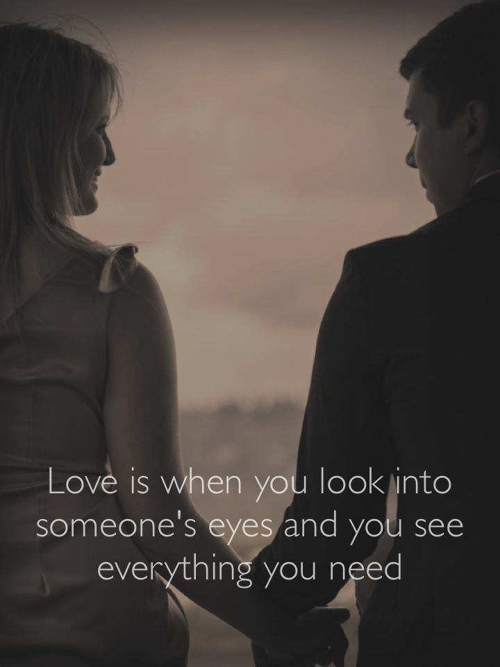 Love Quote Of The Day Love Is When You Look Into Someones Eyes And You