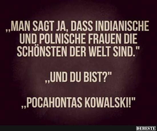 Man Sagt Ja Dass Indianische Und Polnische Frauen Schonsten Der Welt Sind Lustige Bilder Spruche Witze Echt Lustig