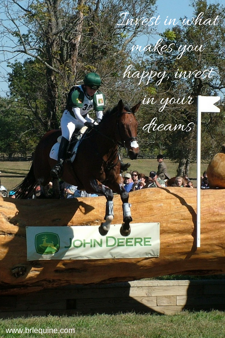 Invest In What Makes You Happy Invest In Your Horse Invest In Your Dreams