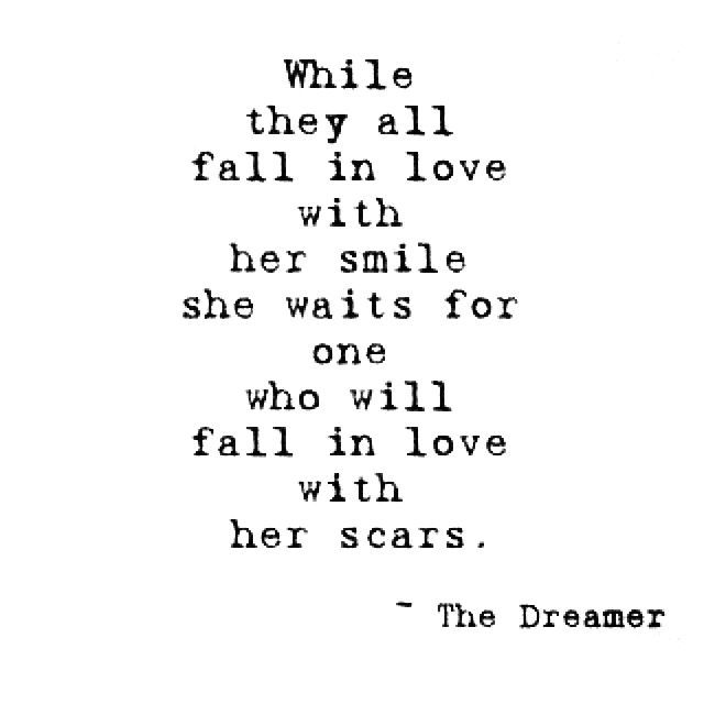 Quote While They All Fall In Love With Her Smile She Waits For One Who Will Fall In Love With Her Scars The Dreamer
