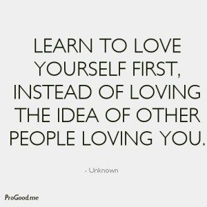 Discover And Share Quotes About Learning To Love Yourself Explore Our Collection Of Motivational And Famous Quotes By Authors You Know And Love