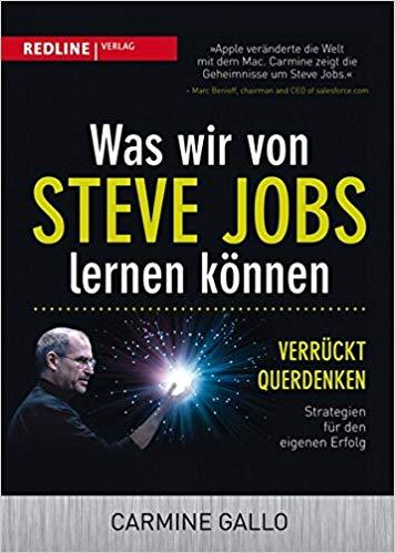 Was Wir Von Steve Jobs Lernen Konnen Verruckt Querdenken Strategien Fur Den Eigenen Erfolg Amazon De Carmine Gallo Bucher