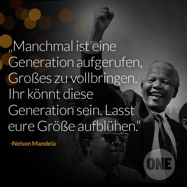 Sometimes A Generation Is Called To Do Great Things You Can Be That Generation Let Your Greatness Blossom Nelson Mandela