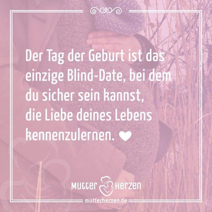 Spruch Der Tag Der Geburt Ist Das Einzige Blind Date Bei Dem Du Sicher Sein Kannst Liebe Deines Lebens Kennenzulernen