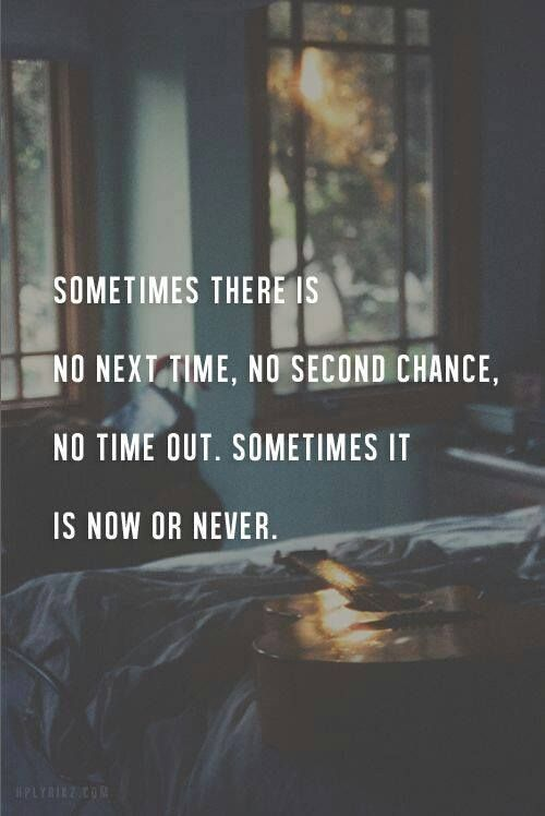 Sometimes There Is No Next Time No Second Chance No Time Out Sometimes