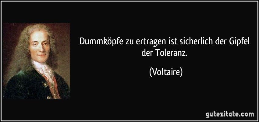 Dummkopfe Zu Ertragen Ist Sicherlich Der Gipfel Der Toleranz Voltaire