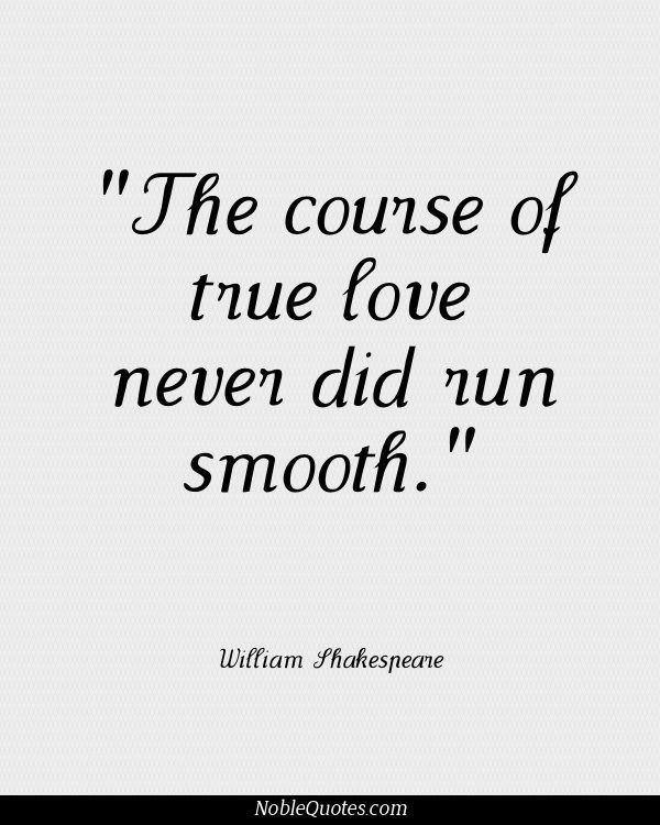 The Course Of True Love Never Did Run Smooth I Am In Love  C B Famous Quotes On Lovefamous Shakespeare