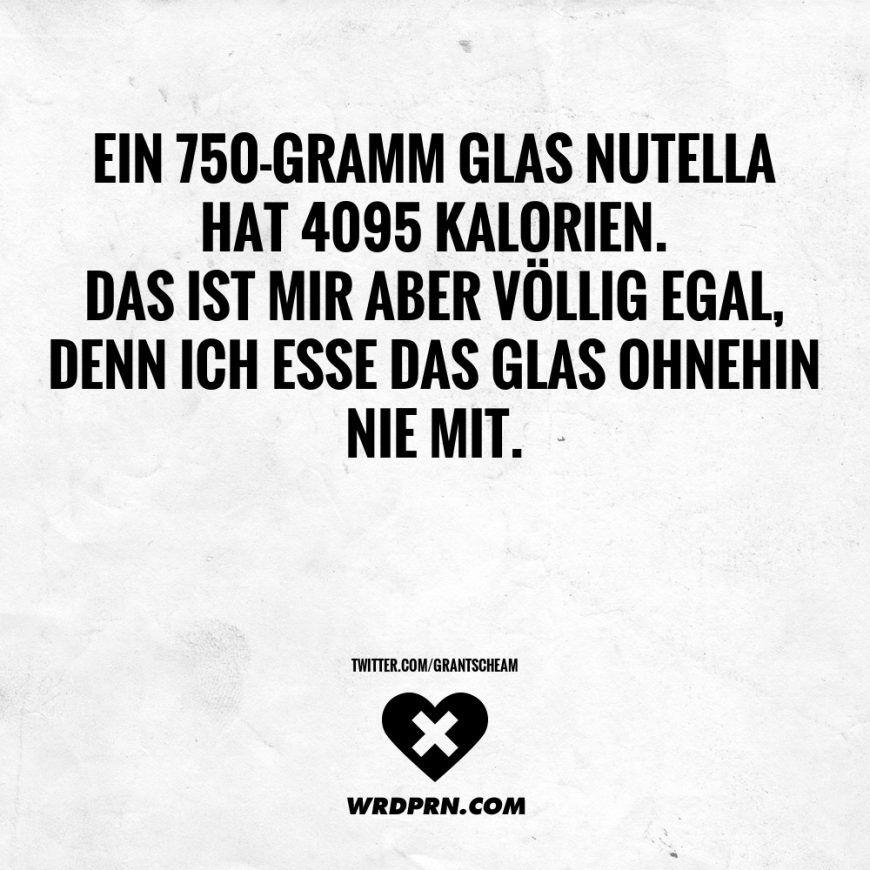 Ein  Gramm Glas Nutella Hat  Kalorien Das Ist Mir Aber Vollig Egal Denn Ich Esse Das Glas Ohnehin Nie Mit Visual Statements