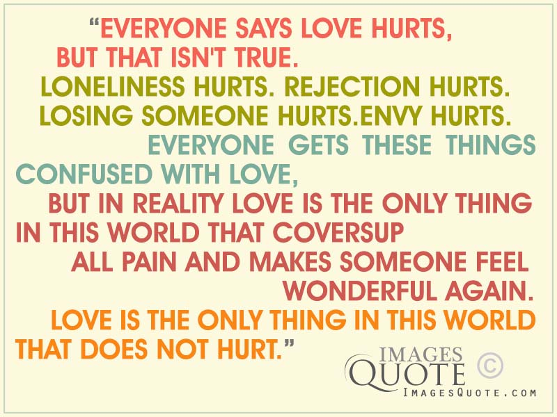 Everyone Says Love Hurts Love Quote