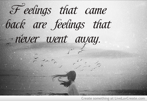Feelings That Came Back Are Feelings That Never Went Away
