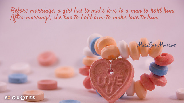 Marilyn Monroe Quote Before Marriage A Girl Has To Make Love To A Man