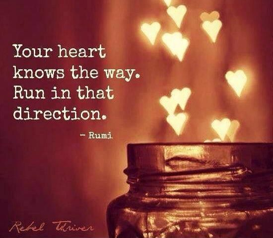 Your Heart Knows The Way Run In That Direction Rumi