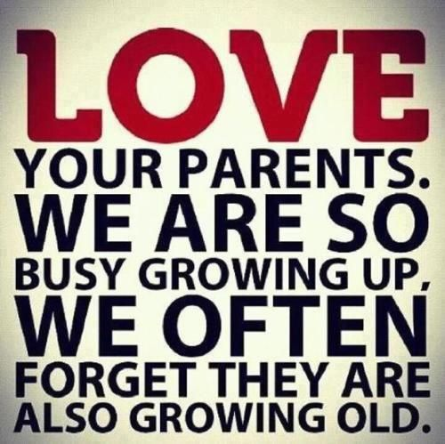 Parent Quote Love Your Parentswe Are So Busy Growing Up We Often