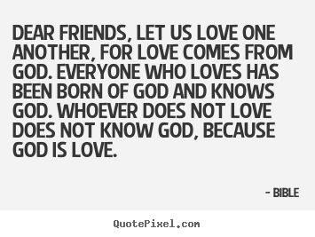 Quotes About Love Dear Friends Let Us Love One Another For Love Comes
