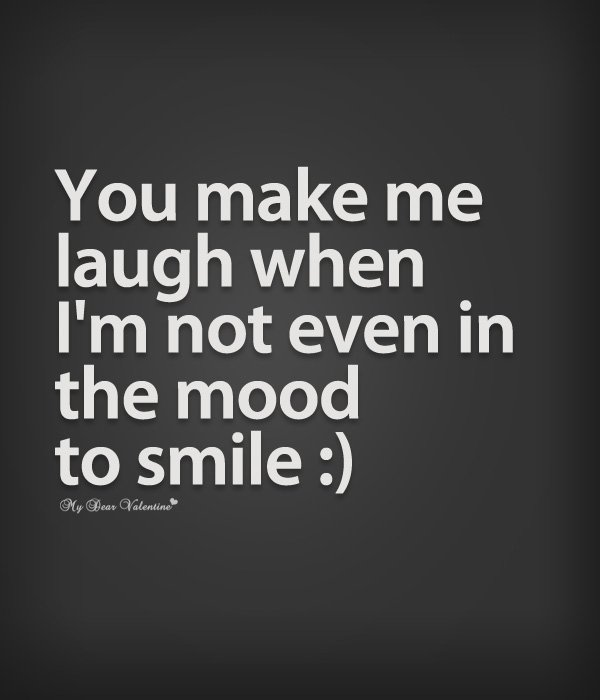 Cute Quotes For Her You Make Me Laugh When Im Not Even