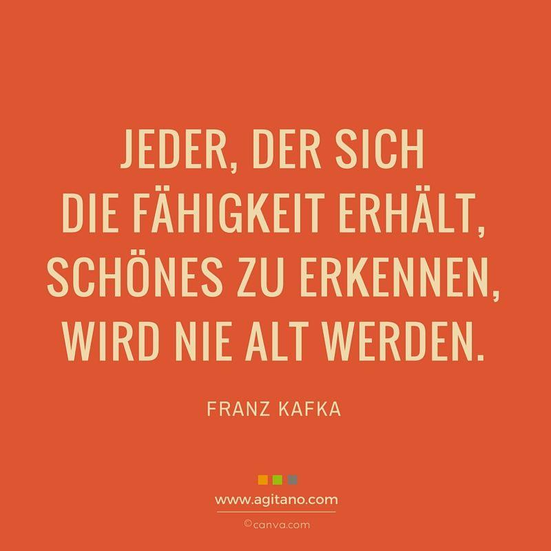 Jeder Der Sich Fahigkeit Erhalt Schones Zu Erkennen Wird Nie Alt Werden Zitat Franz Kafka
