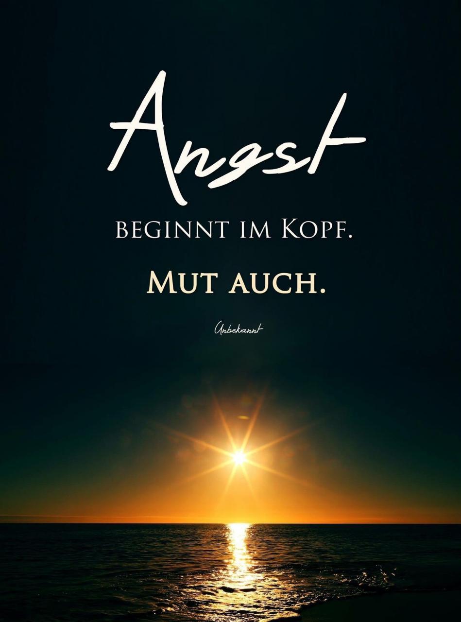 Angst Beginnt Im Kopfmut Auch Deutsche Zitate Zitate Spruche Pinterest Deutsche Zitate