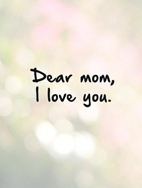 Dear Mom I Love You Picture Quote