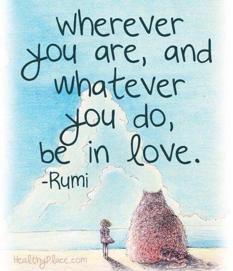 Wo Immer Du Bist Und Was Auch Immer Du Tust Sei Verliebt Rumi  E D A