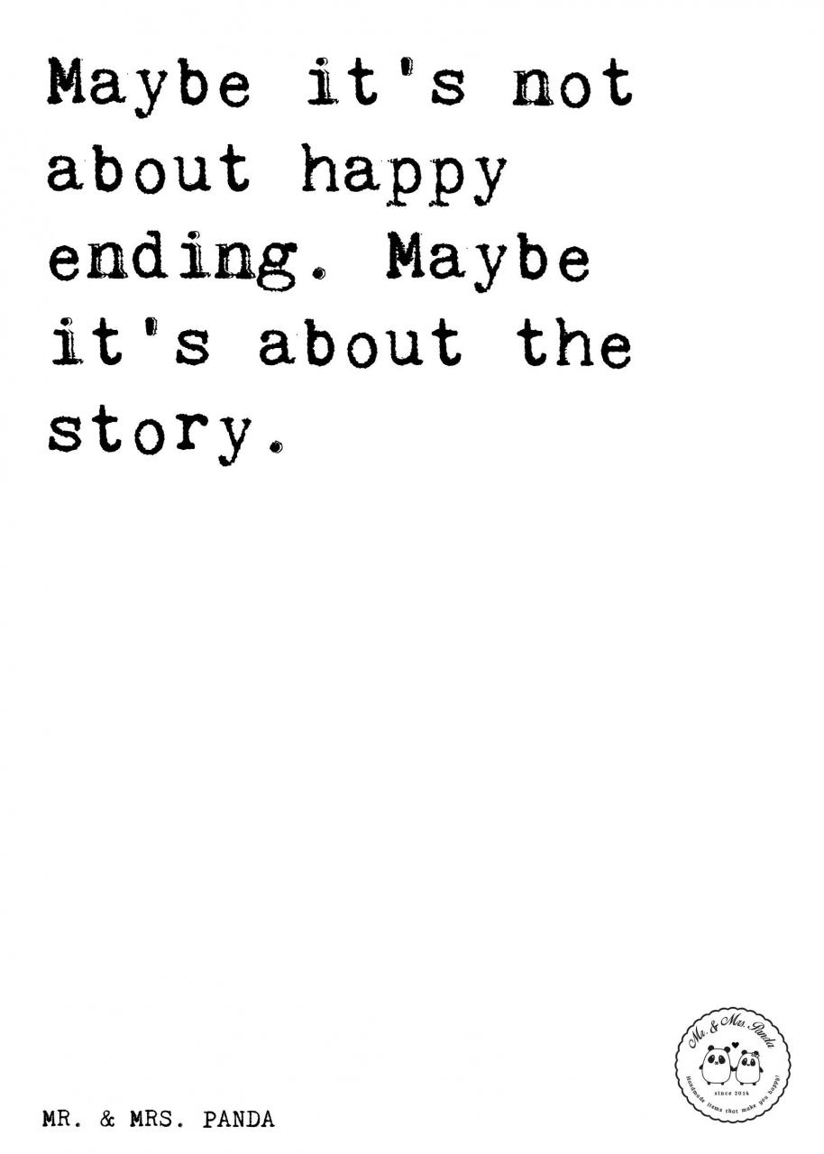 Spruch Maybe Its Not About Happy Ending Maybe Its About The Story Spruche Zitat Zitate Lustig Weise Liebeskummer Liebe Weisheit Zitat