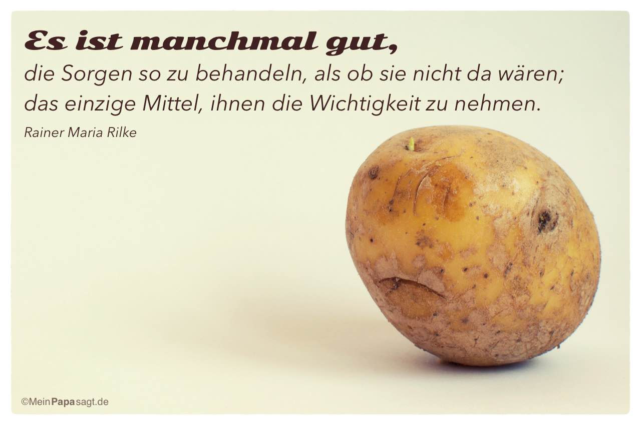 Kartoffelgesicht Mit Dem Rainer Maria Rilke Zitat Es Ist Manchmal Gut Sorgen So