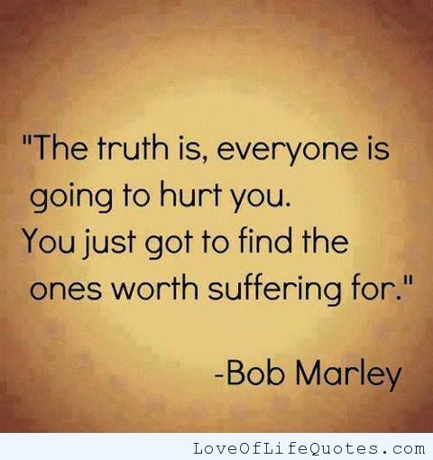 Bob Marley Quote On Everyone Hurting You Http Www Loveoflifequotes