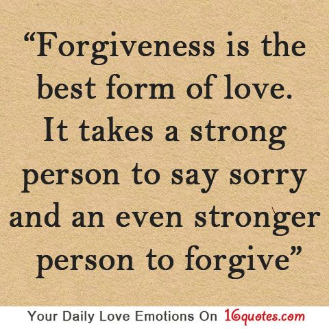 Forgiveness Is The Best Form Of Love It Takes A Strong Person To Say Sorry And An Even Stronger Person To Forgive Love Quotes Pinterest Forgiveness