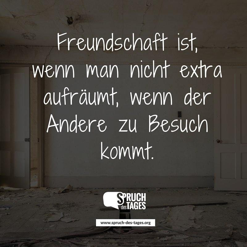 Freundschaft Ist Wenn Man Nicht Extra Aufraumt Wenn Der Andere Zu Besuch Kommt