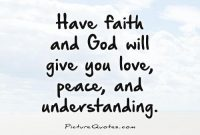 Have Faith And Will Give You Love Peace And Understanding Picture Quote