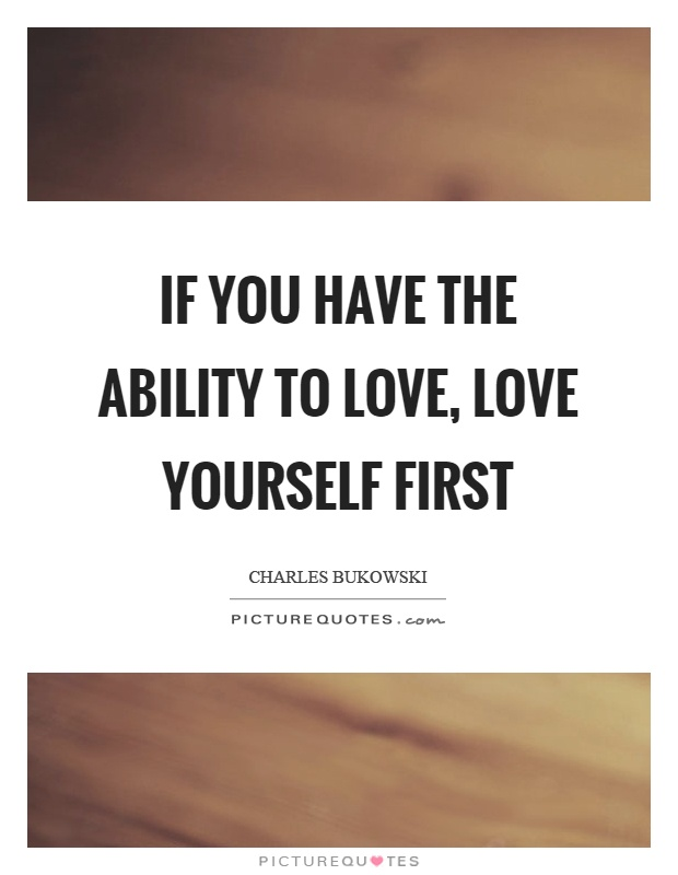 If You Have The Ability To Love Love Yourself First Picture Quote