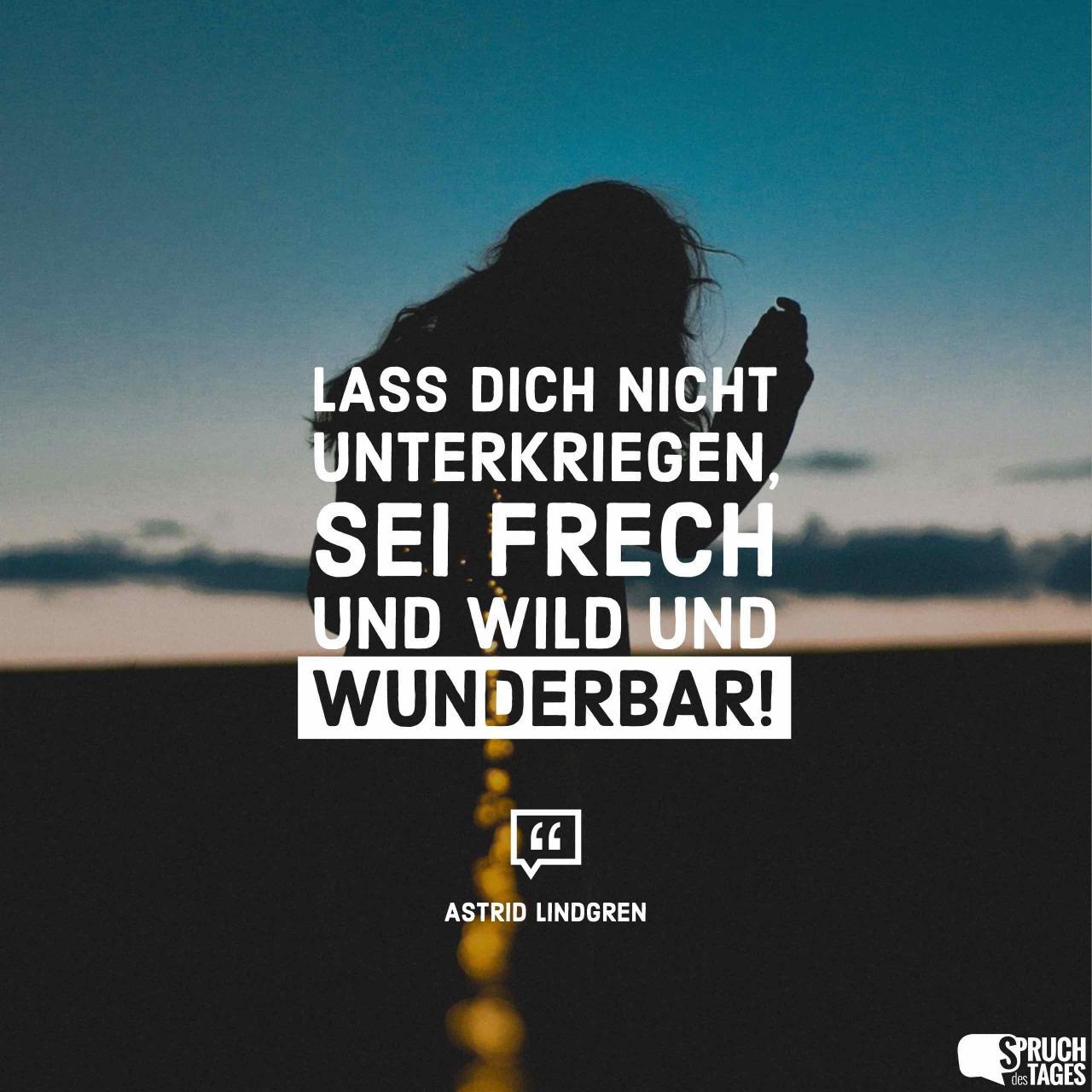 Lass Dich Nicht Unterkriegen Sei Frech Und Wild Und Wunderbar Astrid Lindgren