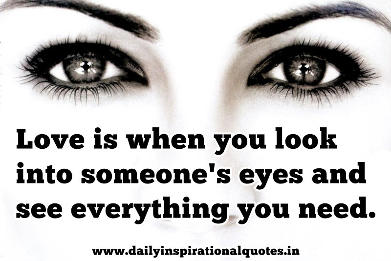 Love Is When You Look Into Someones Eyes And See Everything You Need Sweet Quote Quote Tures Com