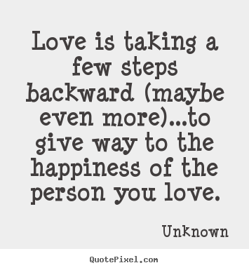 Love Quotes Love Is Taking A Few Steps Backward Maybe Even