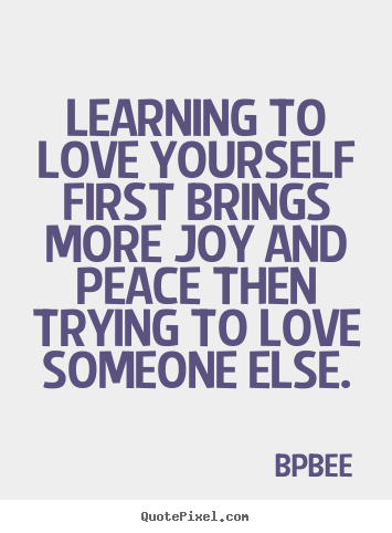 How To Design Picture Quotes About Love Learning To Love Yourself First Brings More Joy