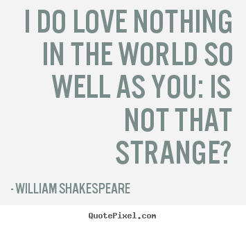 I Do Love Nothing In The World So Well As William Shakespeare Popular Friendship