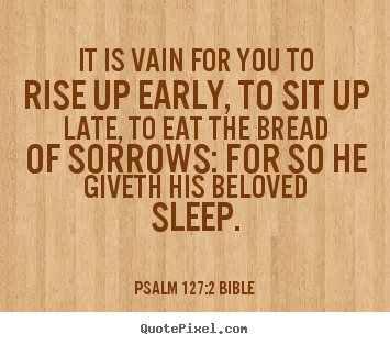 Quotes About Love It Is Vain For You To Rise Up Early To Sit Up Late To