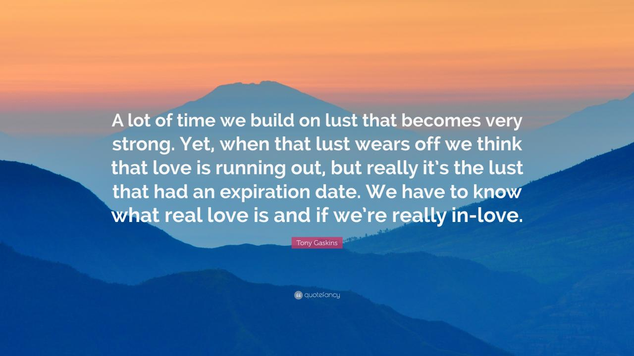 Running Out Of Love Quotes Tony Gaskins Quote A Lot Of Time We Build On