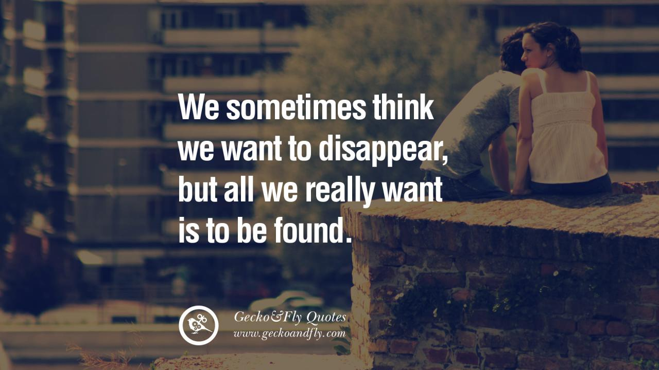 We Sometimes Think We Want To Disappear But All We Really Want Is To Be